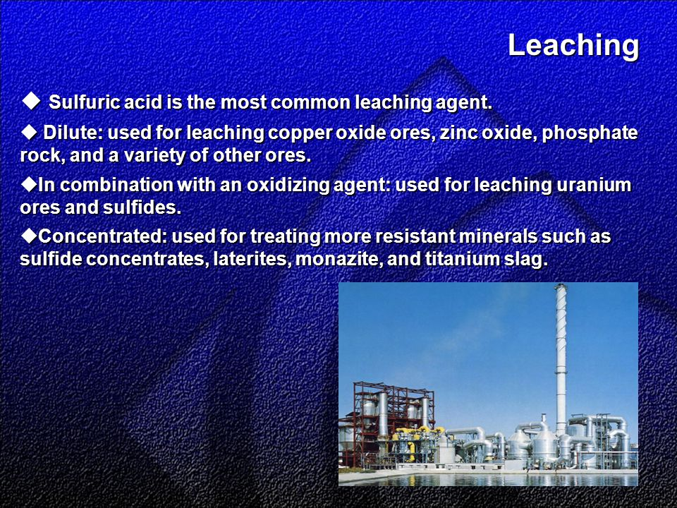 Leaching Leaching  Sulfuric acid is the most common leaching agent.