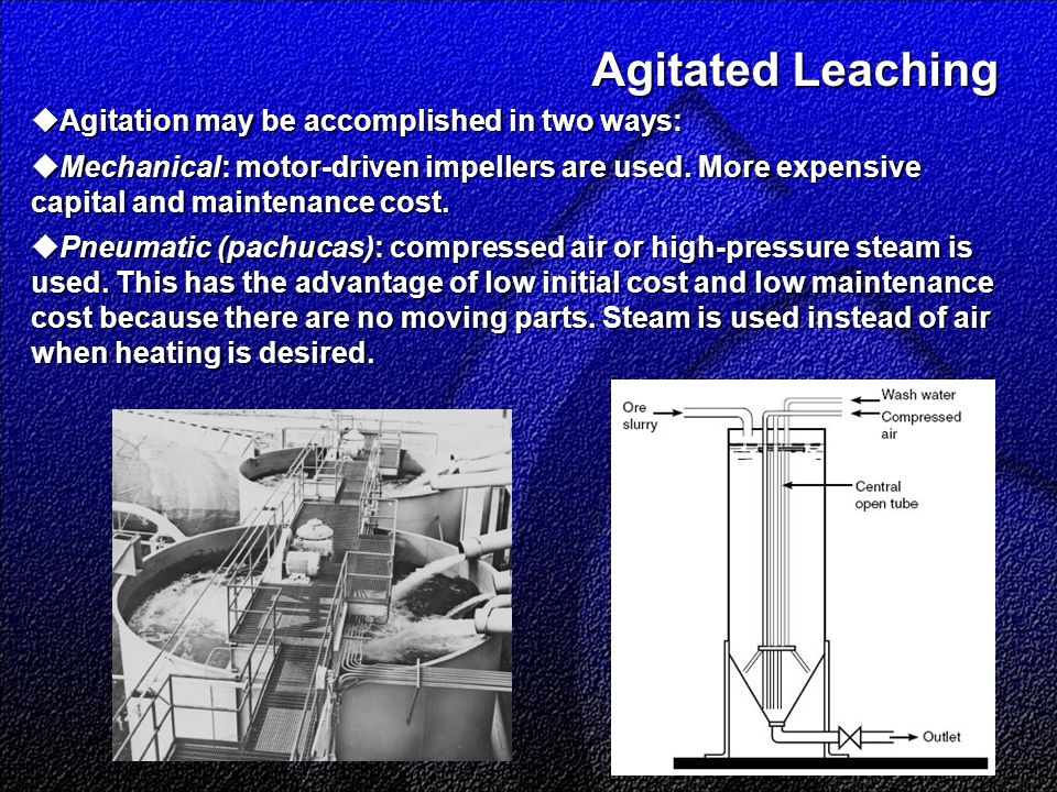 Agitated Leaching Agitated Leaching  Agitation may be accomplished in two ways:  Mechanical: motor-driven impellers are used.