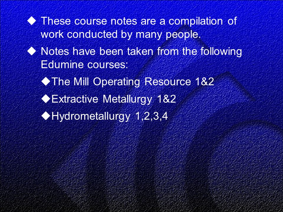  These course notes are a compilation of work conducted by many people.