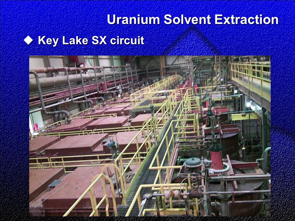 Uranium Solvent Extraction  Key Lake SX circuit