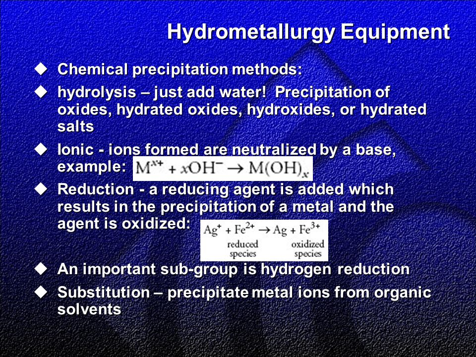 Hydrometallurgy Equipment  Chemical precipitation methods:  hydrolysis – just add water.