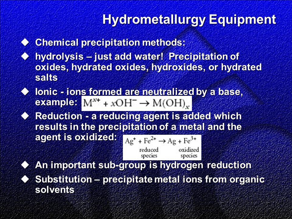 Hydrometallurgy Equipment  Chemical precipitation methods:  hydrolysis – just add water.