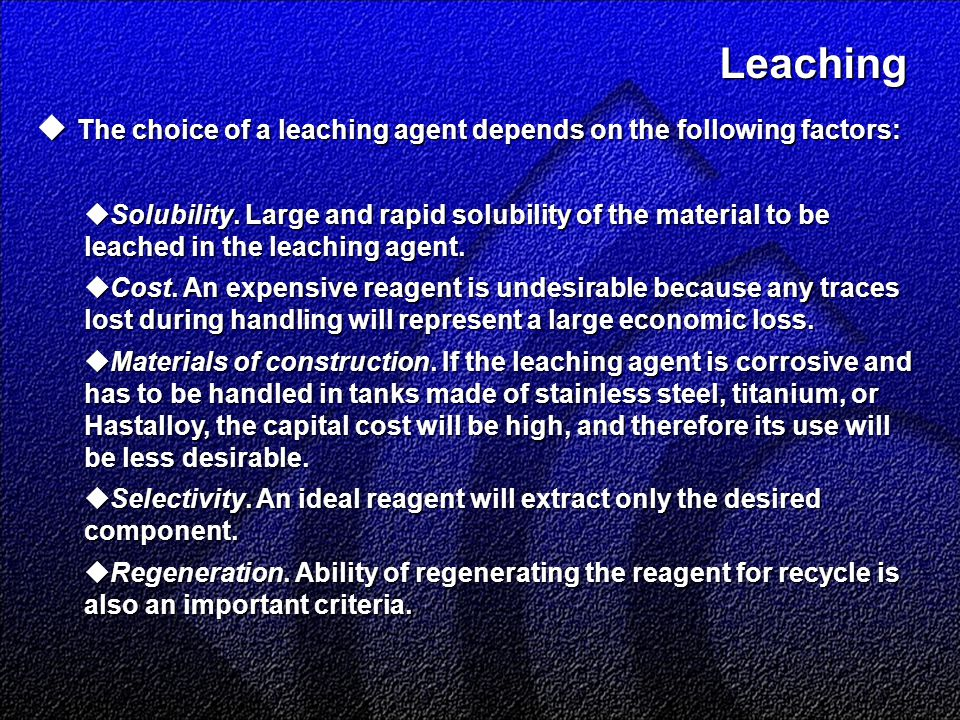 Leaching Leaching  The choice of a leaching agent depends on the following factors:  Solubility.