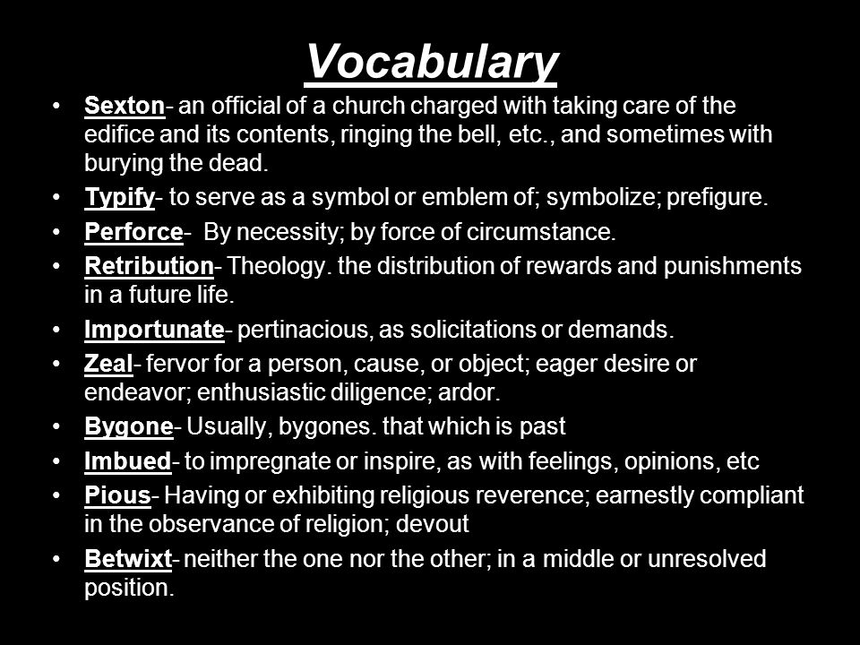 Vocabulary Sexton- an official of a church charged with taking care of the edifice and its contents, ringing the bell, etc., and sometimes with buryin