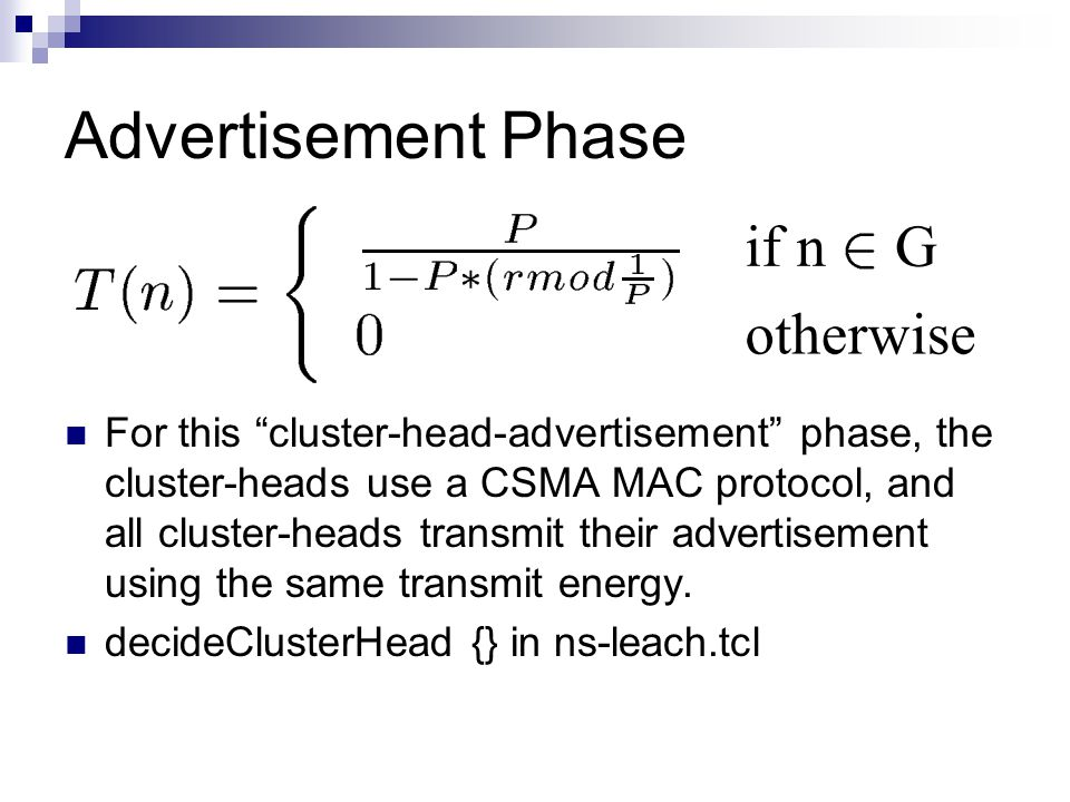 Advertisement Phase For this cluster-head-advertisement phase, the cluster-heads use a CSMA MAC protocol, and all cluster-heads transmit their advertisement using the same transmit energy.