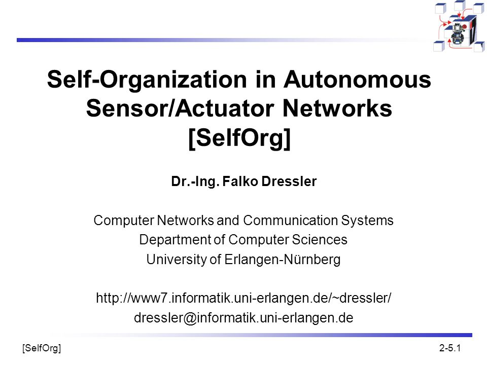 [SelfOrg]2-5.1 Self-Organization in Autonomous Sensor/Actuator Networks [SelfOrg] Dr.-Ing. Falko Dressler Computer Networks and Communication Systems