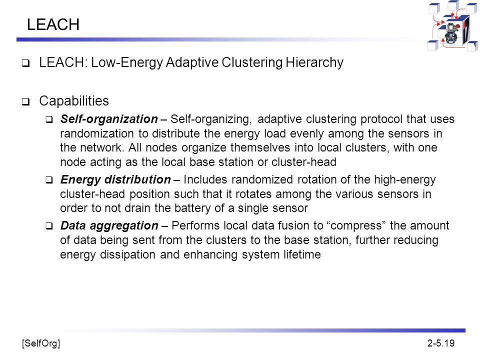 [SelfOrg]2-5.19 LEACH  LEACH: Low-Energy Adaptive Clustering Hierarchy  Capabilities  Self-organization – Self-organizing, adaptive clustering prot