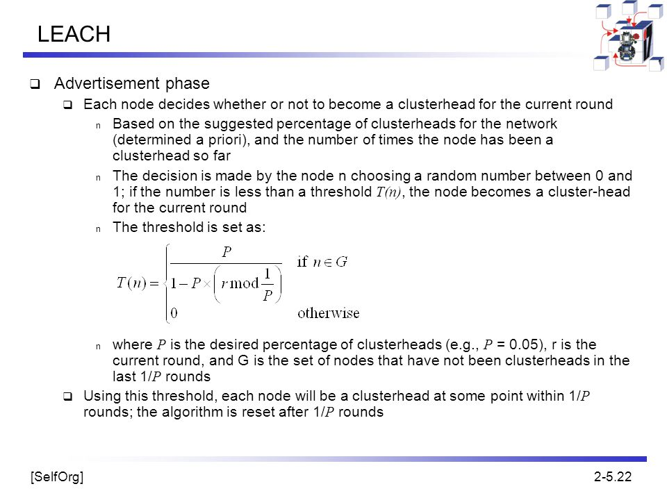 [SelfOrg]2-5.22 LEACH  Advertisement phase  Each node decides whether or not to become a clusterhead for the current round n Based on the suggested