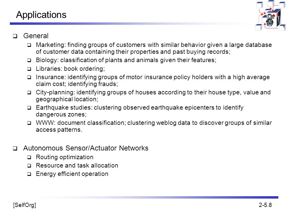[SelfOrg]2-5.8 Applications  General  Marketing: finding groups of customers with similar behavior given a large database of customer data containin
