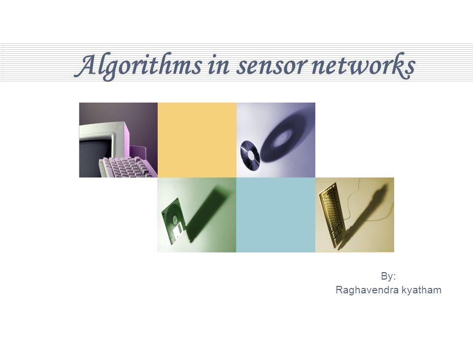 Algorithms in sensor networks By: Raghavendra kyatham