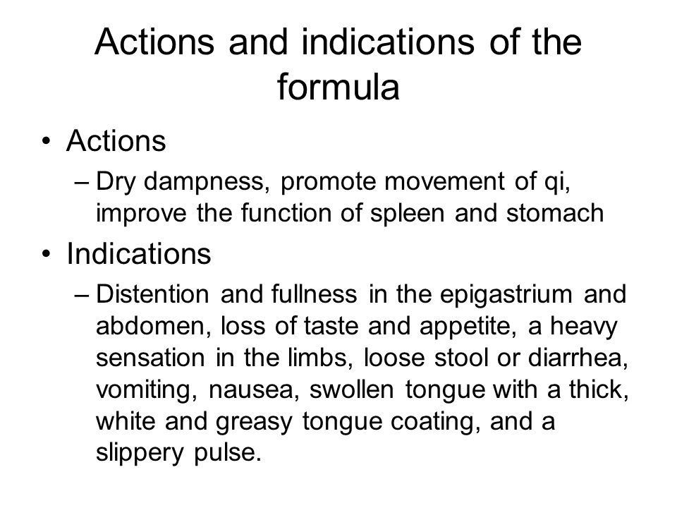 Actions and indications of the formula Actions –Dry dampness, promote movement of qi, improve the function of spleen and stomach Indications –Distenti