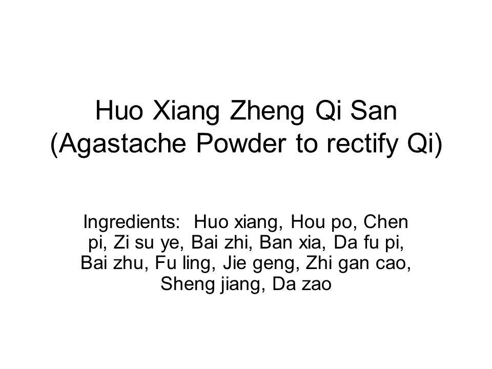 Huo Xiang Zheng Qi San (Agastache Powder to rectify Qi) Ingredients: Huo xiang, Hou po, Chen pi, Zi su ye, Bai zhi, Ban xia, Da fu pi, Bai zhu, Fu lin