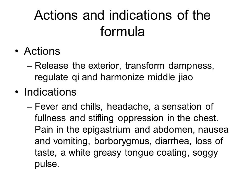 Actions and indications of the formula Actions –Release the exterior, transform dampness, regulate qi and harmonize middle jiao Indications –Fever and