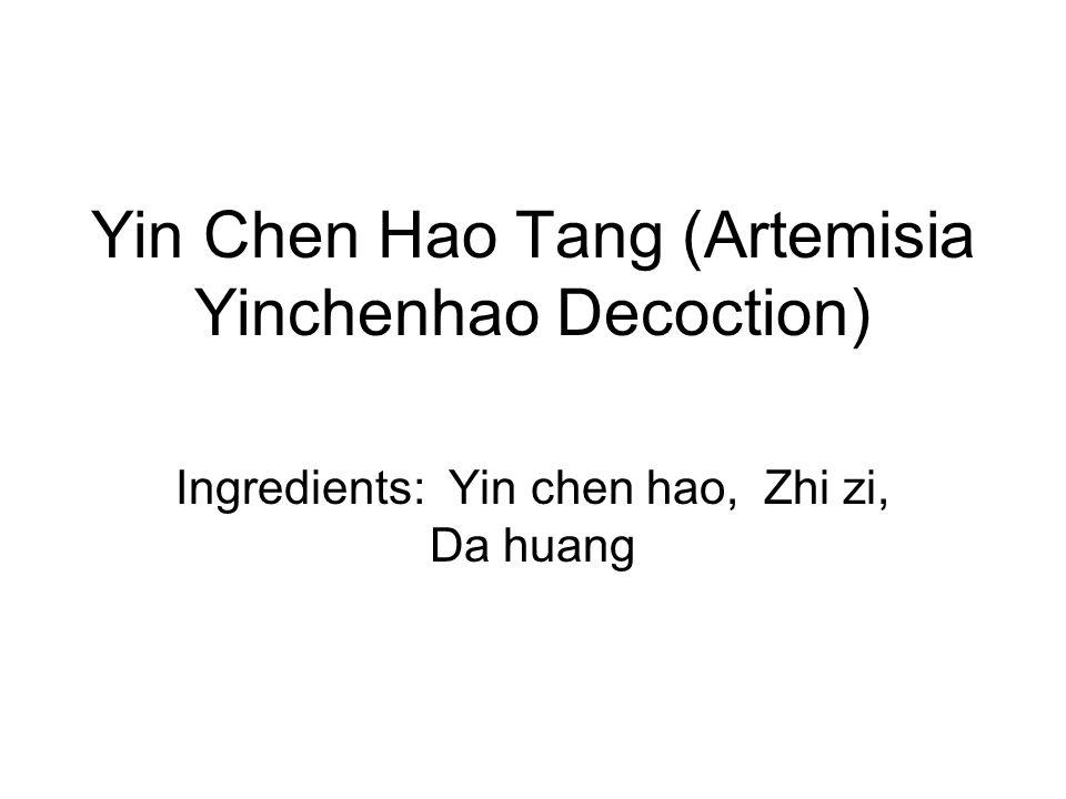 Yin Chen Hao Tang (Artemisia Yinchenhao Decoction) Ingredients: Yin chen hao, Zhi zi, Da huang