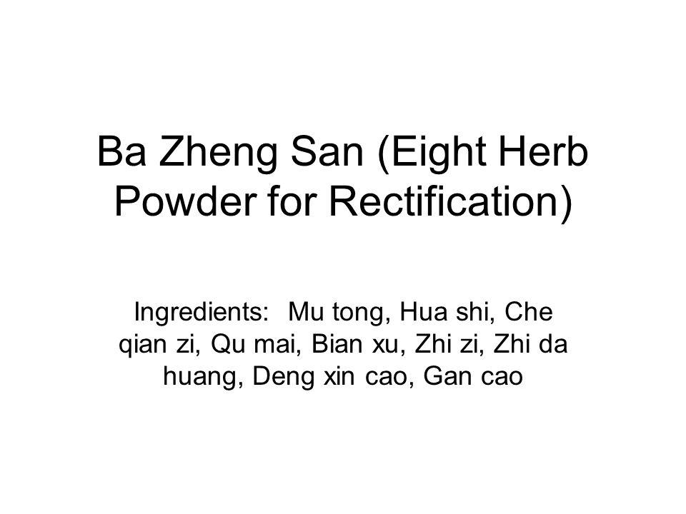 Ba Zheng San (Eight Herb Powder for Rectification) Ingredients: Mu tong, Hua shi, Che qian zi, Qu mai, Bian xu, Zhi zi, Zhi da huang, Deng xin cao, Ga
