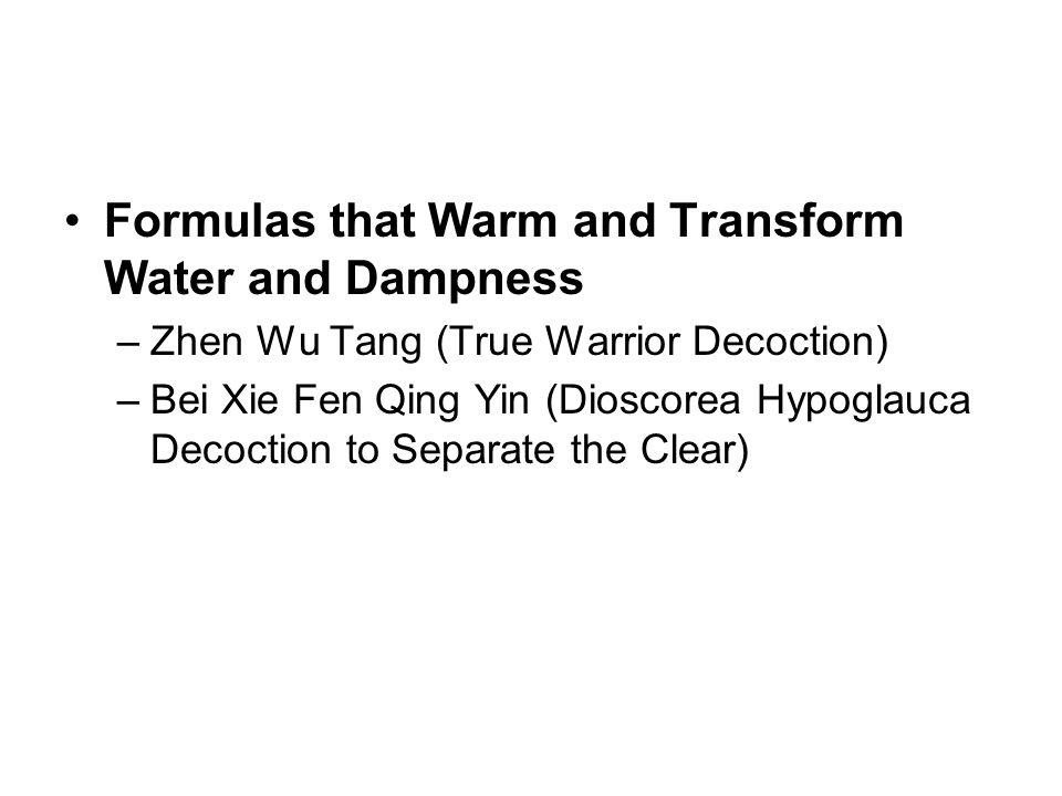 Formulas that Warm and Transform Water and Dampness –Zhen Wu Tang (True Warrior Decoction) –Bei Xie Fen Qing Yin (Dioscorea Hypoglauca Decoction to Se