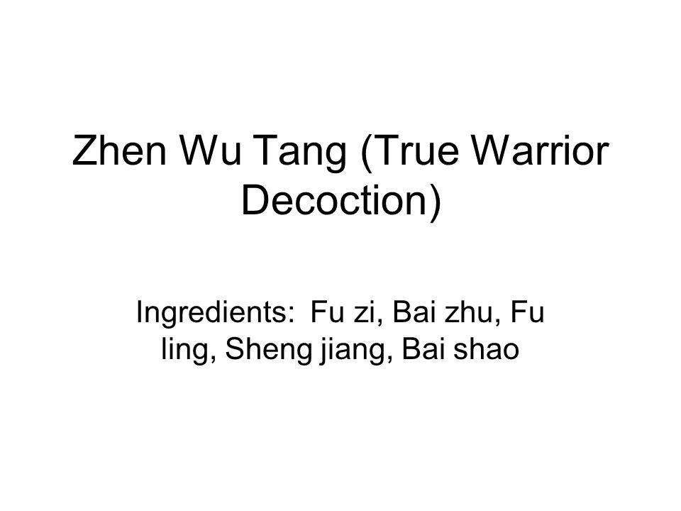 Zhen Wu Tang (True Warrior Decoction) Ingredients: Fu zi, Bai zhu, Fu ling, Sheng jiang, Bai shao