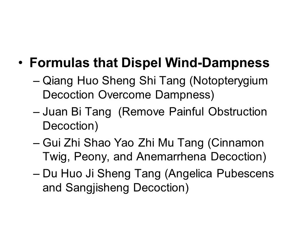 Formulas that Dispel Wind-Dampness –Qiang Huo Sheng Shi Tang (Notopterygium Decoction Overcome Dampness) –Juan Bi Tang (Remove Painful Obstruction Dec