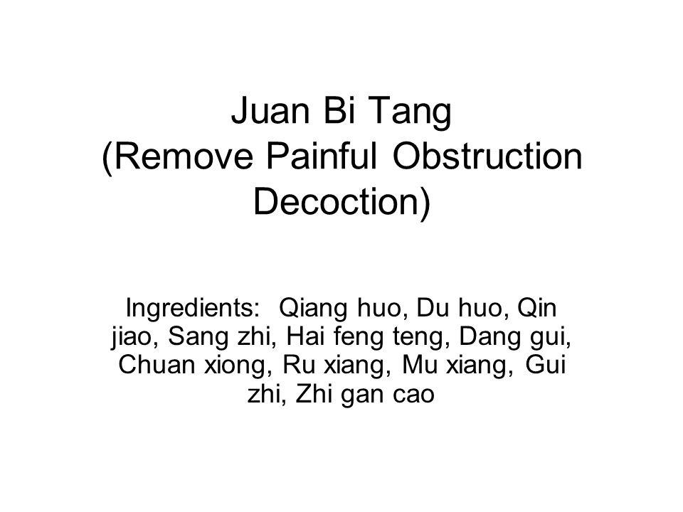 Juan Bi Tang (Remove Painful Obstruction Decoction) Ingredients: Qiang huo, Du huo, Qin jiao, Sang zhi, Hai feng teng, Dang gui, Chuan xiong, Ru xiang