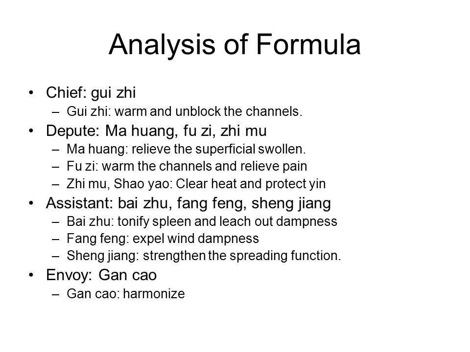 Analysis of Formula Chief: gui zhi –Gui zhi: warm and unblock the channels. Depute: Ma huang, fu zi, zhi mu –Ma huang: relieve the superficial swollen