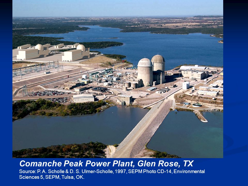 Comanche Peak Power Plant, Glen Rose, TX Source: P. A. Scholle & D. S. Ulmer-Scholle, 1997, SEPM Photo CD-14, Environmental Sciences 5, SEPM, Tulsa, O