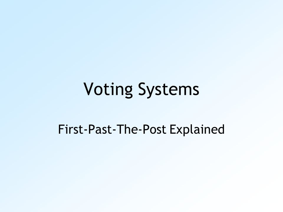 Voting Systems First-Past-The-Post Explained