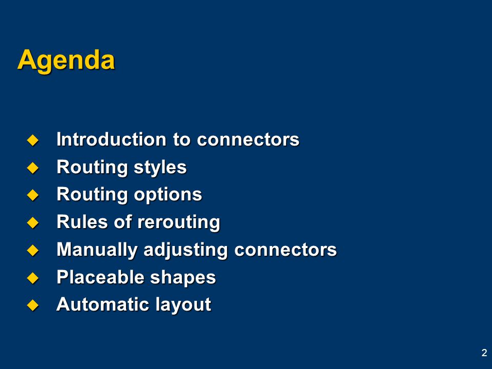 2 Agenda  Introduction to connectors  Routing styles  Routing options  Rules of rerouting  Manually adjusting connectors  Placeable shapes  Automatic layout