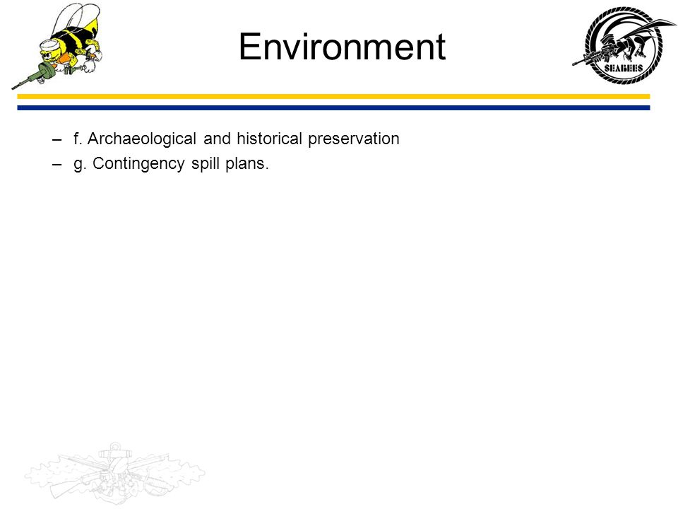 Environment –f. Archaeological and historical preservation –g. Contingency spill plans.