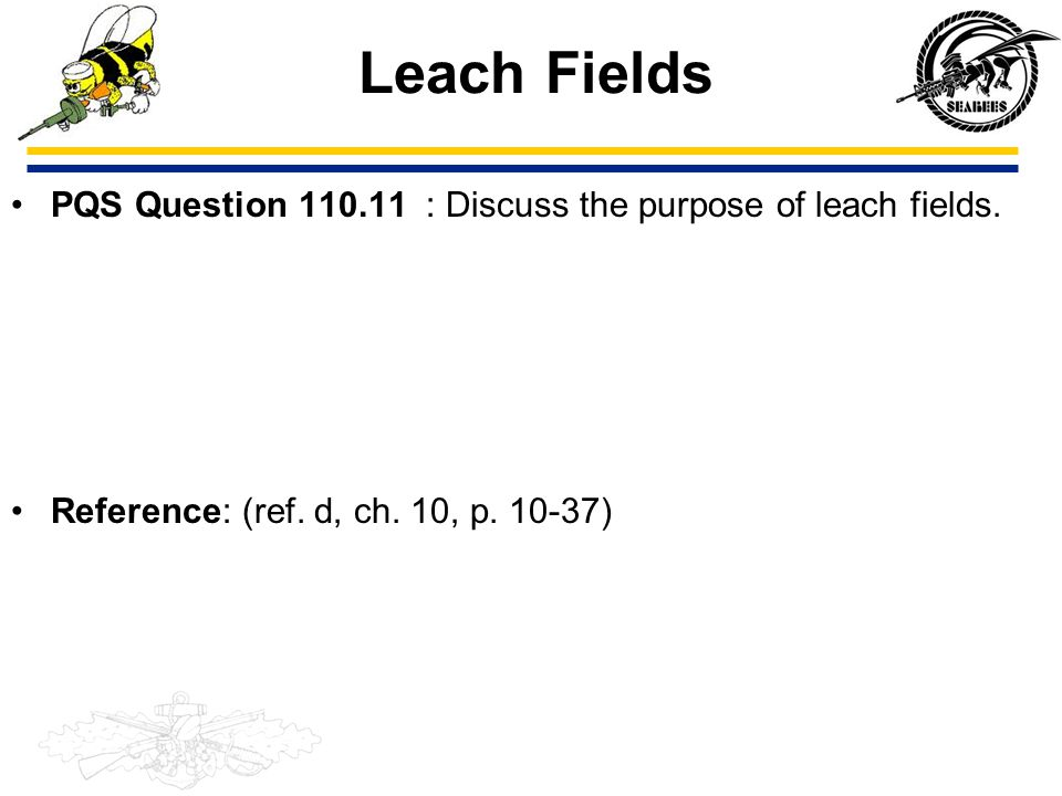Leach Fields PQS Question 110.11 : Discuss the purpose of leach fields. Reference: (ref. d, ch. 10, p. 10-37)