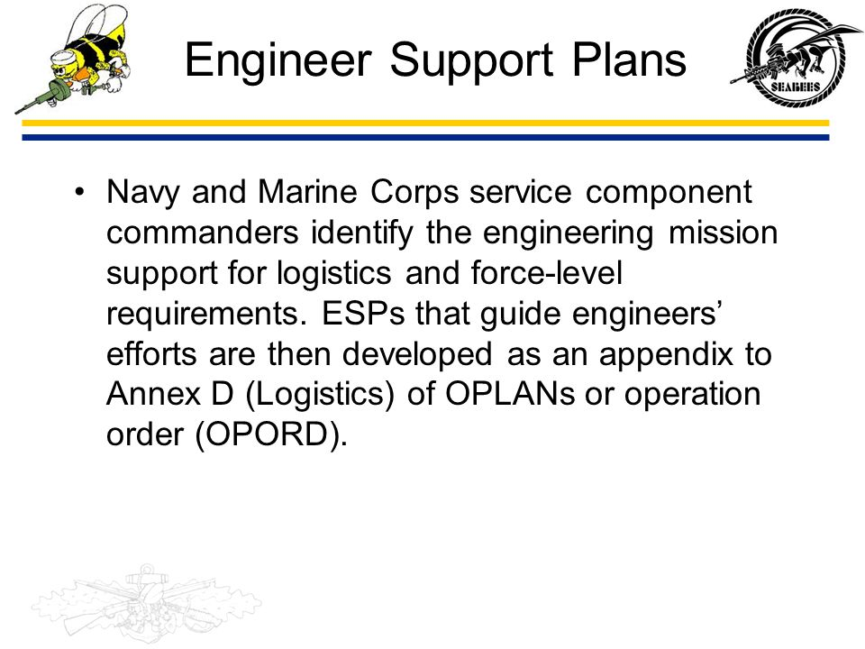 Engineer Support Plans Navy and Marine Corps service component commanders identify the engineering mission support for logistics and force-level requi