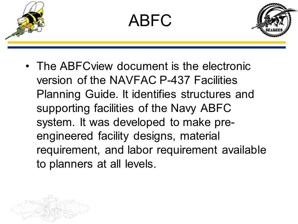 ABFC The ABFCview document is the electronic version of the NAVFAC P-437 Facilities Planning Guide. It identifies structures and supporting facilities