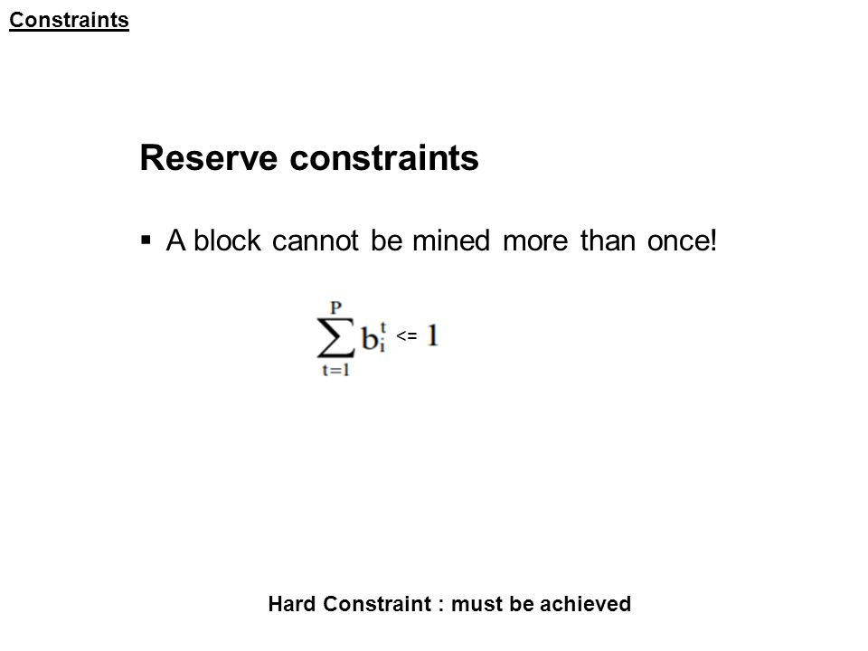Constraints Reserve constraints  A block cannot be mined more than once.