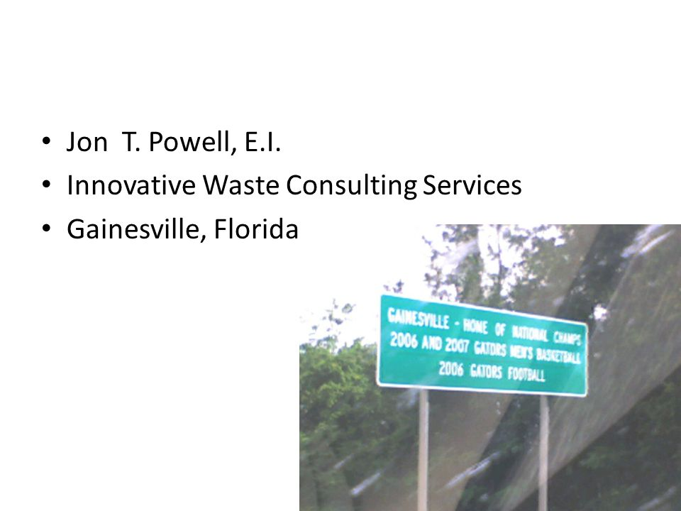 Jon T. Powell, E.I. Innovative Waste Consulting Services Gainesville, Florida