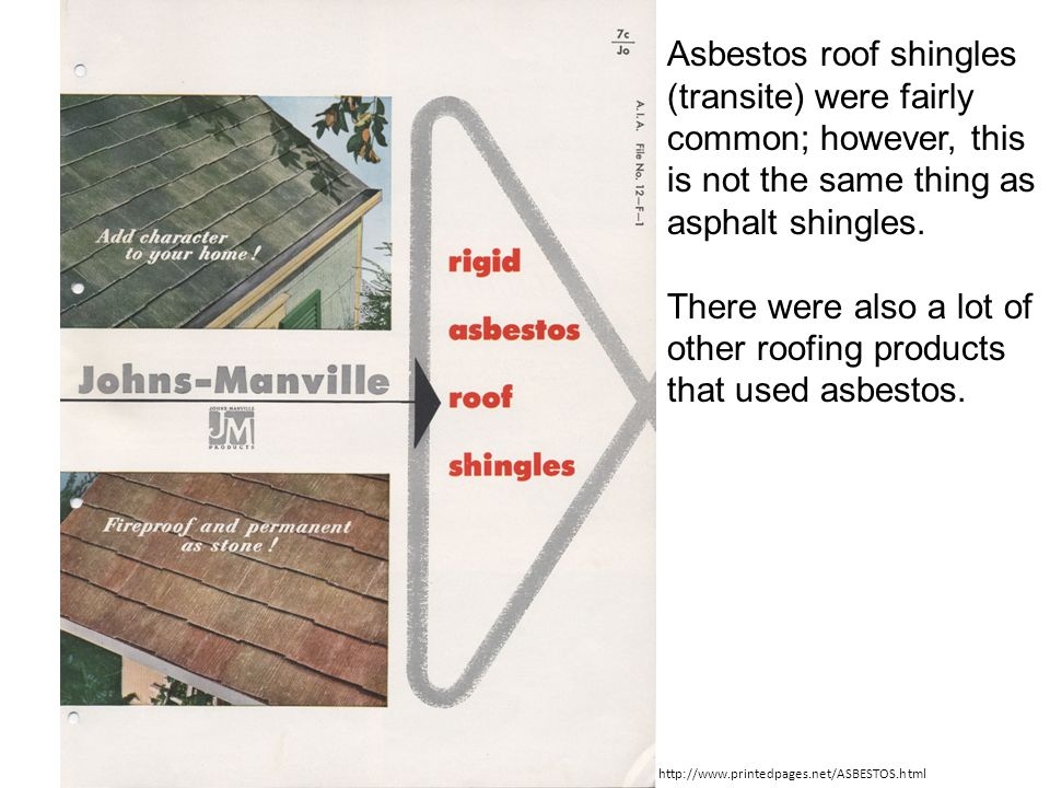 http://www.printedpages.net/ASBESTOS.html Asbestos roof shingles (transite) were fairly common; however, this is not the same thing as asphalt shingles.