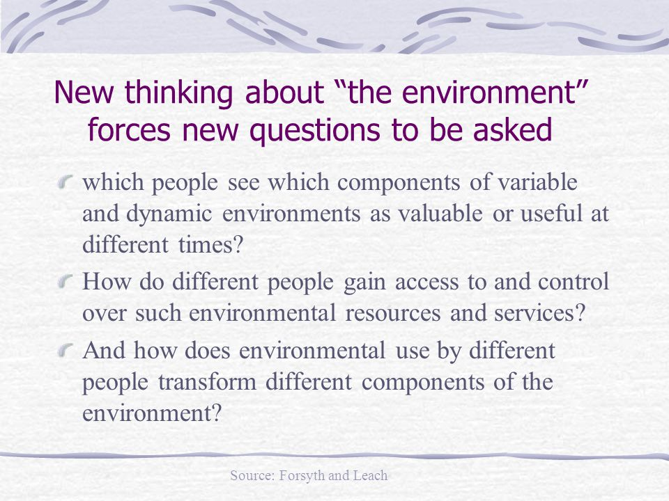 New thinking about the environment forces new questions to be asked which people see which components of variable and dynamic environments as valuable or useful at different times.