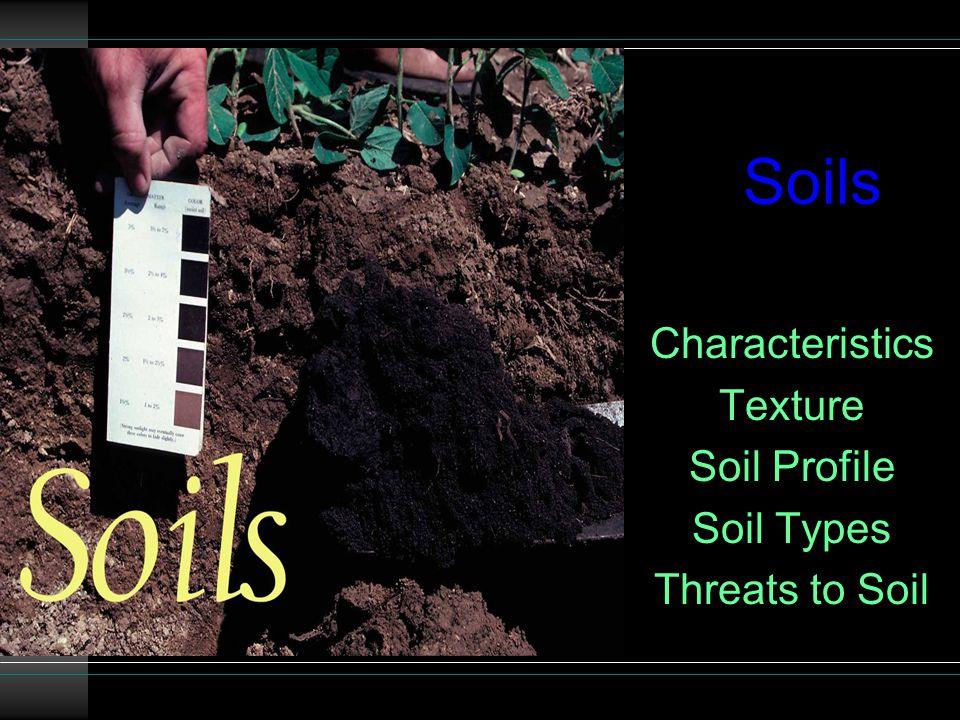 Soils Characteristics Texture Soil Profile Soil Types Threats to Soil