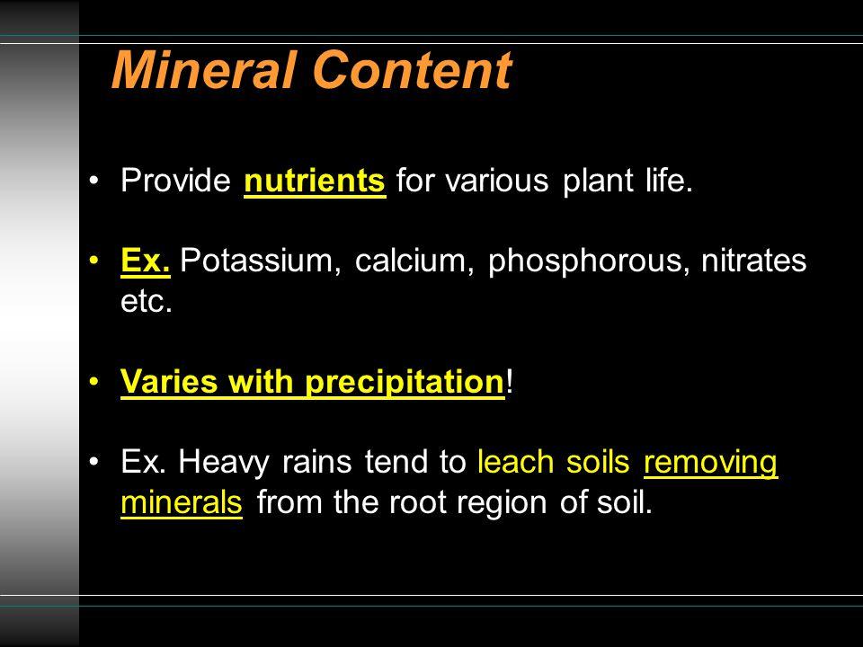 Mineral Content Provide nutrients for various plant life. Ex. Potassium, calcium, phosphorous, nitrates etc. Varies with precipitation! Ex. Heavy rain