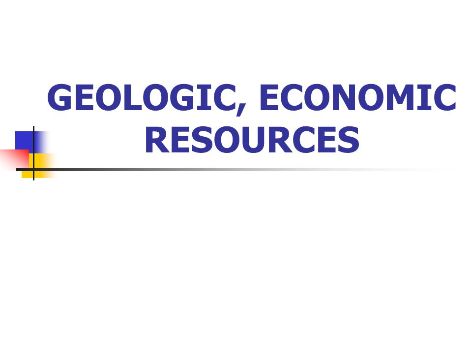 GEOLOGIC, ECONOMIC RESOURCES