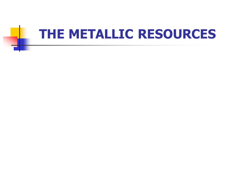 THE METALLIC RESOURCES