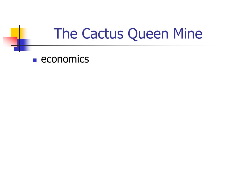 The Cactus Queen Mine economics