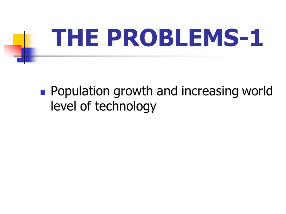 THE PROBLEMS-1 Population growth and increasing world level of technology