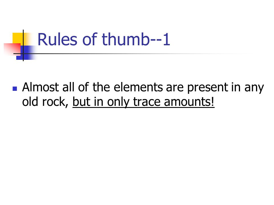 Rules of thumb--2 Many presently known deposits (natural concentrations) are depleted (mined out)