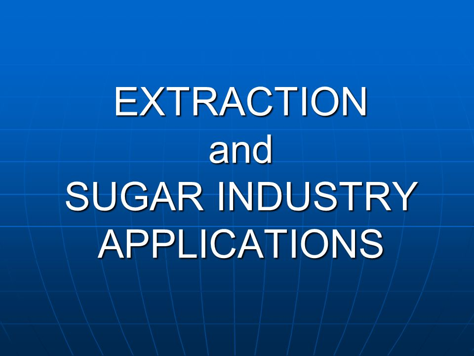 EXTRACTION and SUGAR INDUSTRY APPLICATIONS