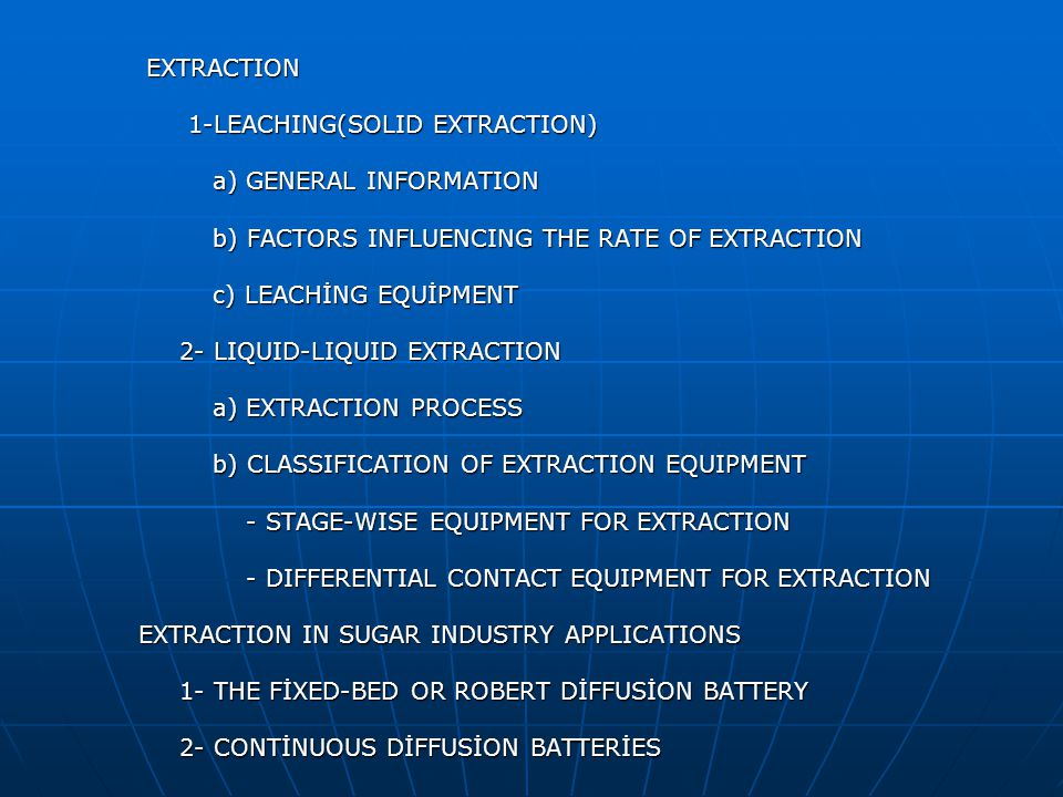EXTRACTION EXTRACTION 1-LEACHING(SOLID EXTRACTION) 1-LEACHING(SOLID EXTRACTION) a) GENERAL INFORMATION a) GENERAL INFORMATION b) FACTORS INFLUENCING T