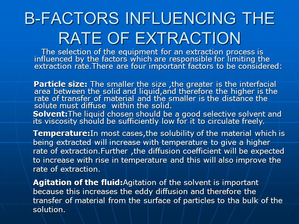 B-FACTORS INFLUENCING THE RATE OF EXTRACTION The selection of the equipment for an extraction process is influenced by the factors which are responsib
