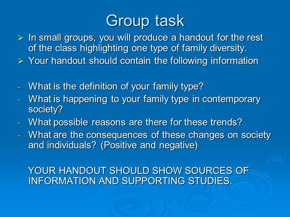 Group task  In small groups, you will produce a handout for the rest of the class highlighting one type of family diversity.