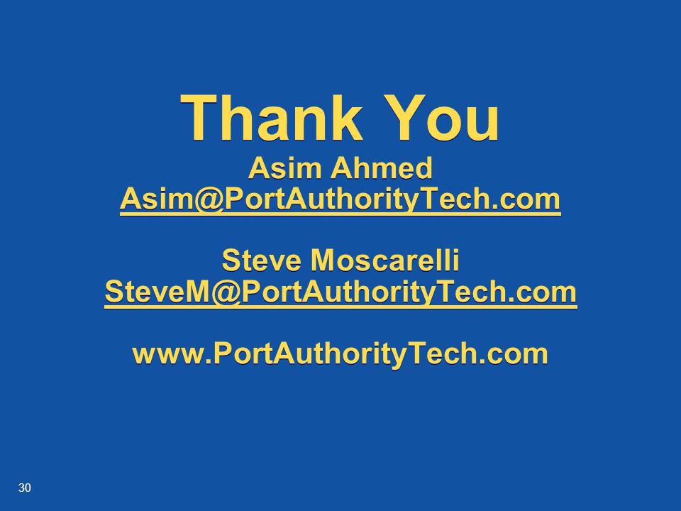 30 Thank You Asim Ahmed Asim@PortAuthorityTech.com Steve Moscarelli SteveM@PortAuthorityTech.com www.PortAuthorityTech.com Asim@PortAuthorityTech.com SteveM@PortAuthorityTech.com Thank You Asim Ahmed Asim@PortAuthorityTech.com Steve Moscarelli SteveM@PortAuthorityTech.com www.PortAuthorityTech.com Asim@PortAuthorityTech.com SteveM@PortAuthorityTech.com