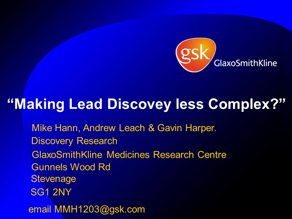 """""""Making LeadDiscoveyless Complex?"""" Mike Hann, Andrew Leach & Gavin Harper. Gunnels Wood Rd Stevenage SG1 2NY email MMH1203@gsk.com Discovery Research"""