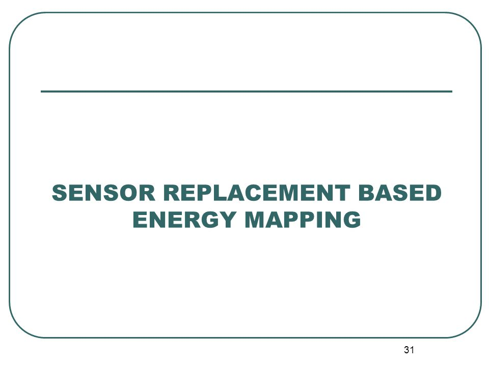 SENSOR REPLACEMENT BASED ENERGY MAPPING 31