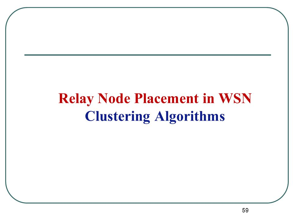 Relay Node Placement in WSN Clustering Algorithms 59